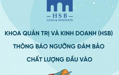Khoa Quản trị và Kinh doanh (HSB) thông báo ngưỡng đảm bảo chất lượng đầu vào (điểm sàn xét tuyển) Đại học chính quy